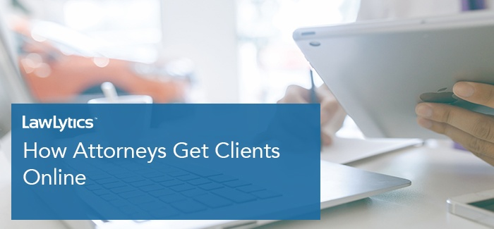 How_Attorneys_Get_Clients_Online_700x325.jpg